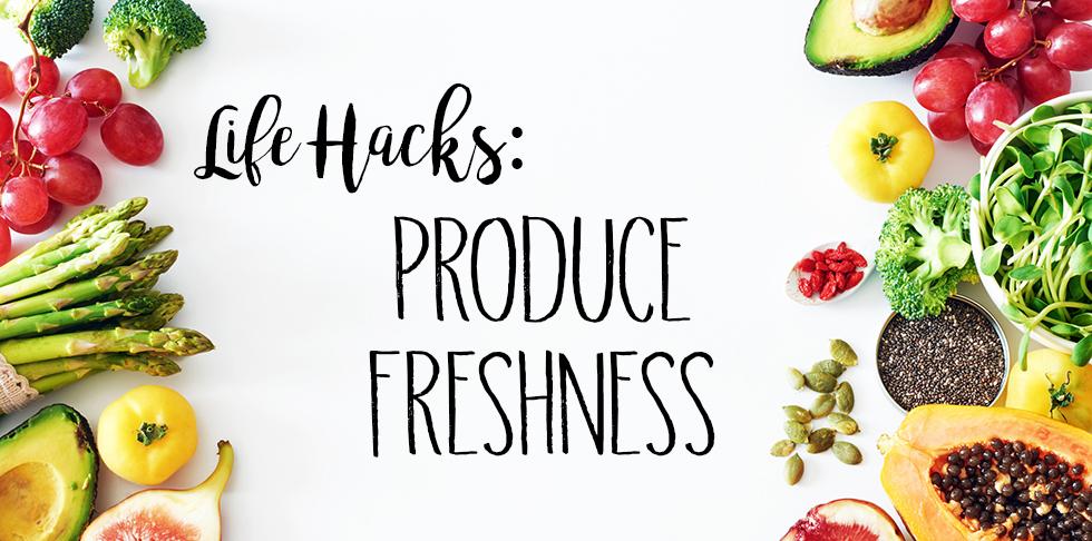 Life Hack: Produce Freshness