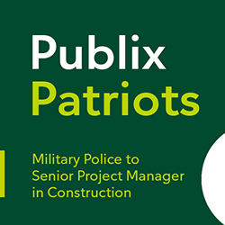 Publix Patriots: Military Policeman to Senior Project Manager