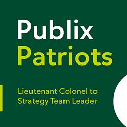 Publix Patriots: Lieutenant Colonel to Strategy Team Leader
